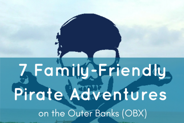7 family friendly pirate adventures on the outer banks